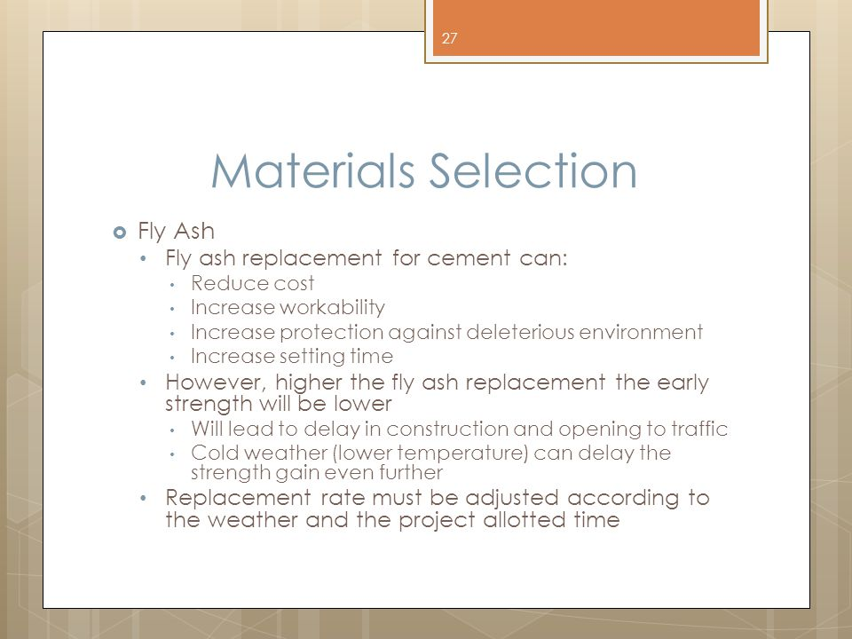 Materials Selection Fly Ash Fly ash replacement for cement can: