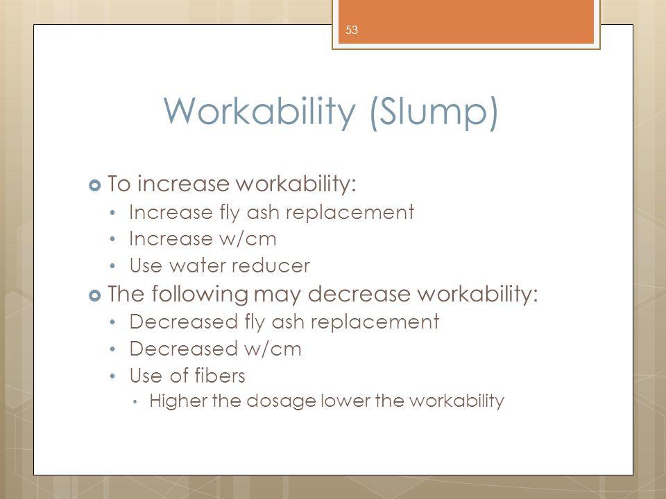 Workability (Slump) To increase workability: