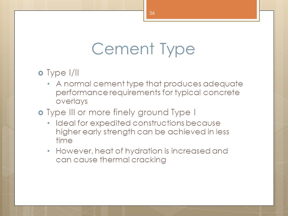 Cement Type Type I/II Type III or more finely ground Type I