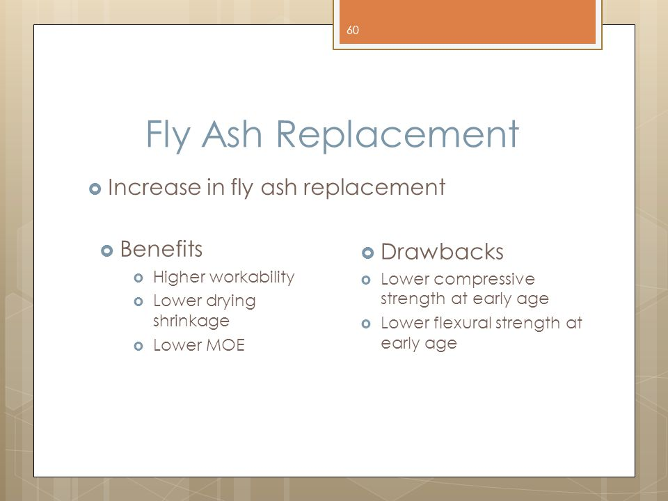 Fly Ash Replacement Increase in fly ash replacement Benefits Drawbacks
