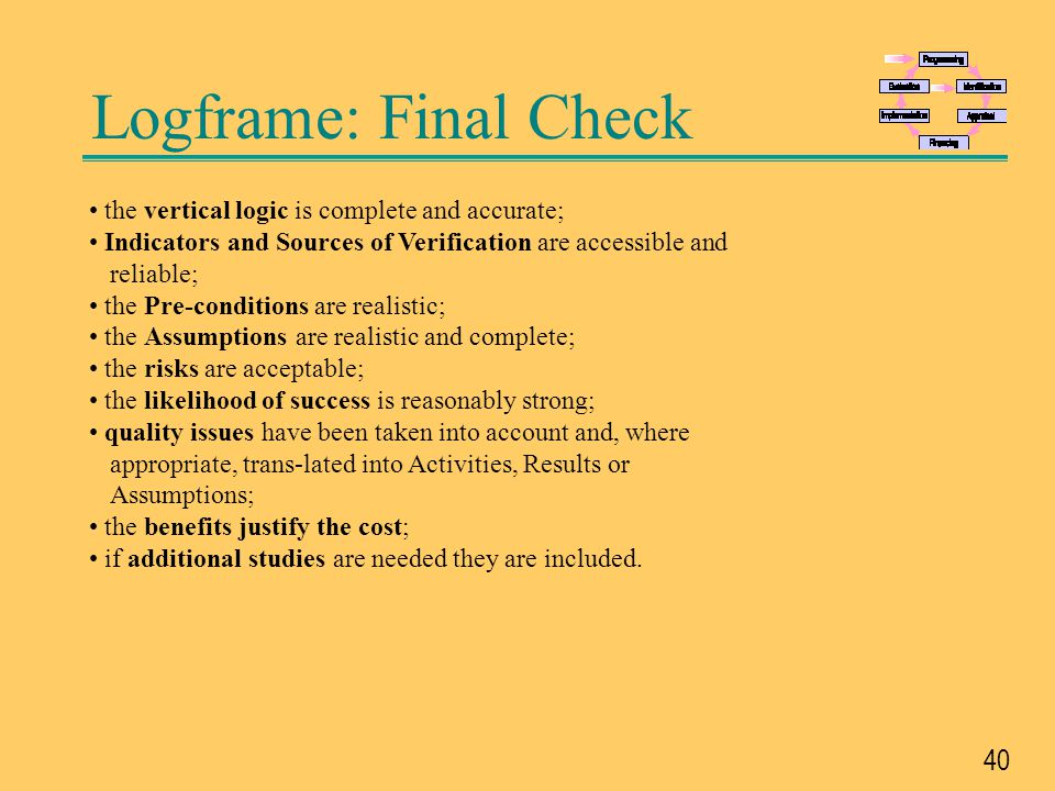 Logframe: Final Check • the vertical logic is complete and accurate;