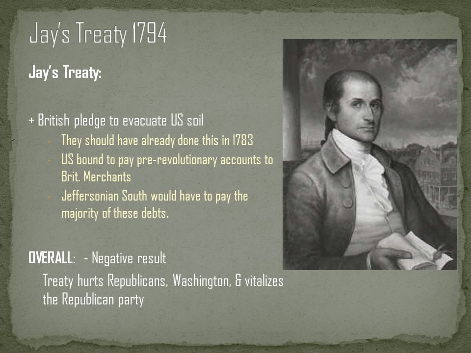 Jay's Treaty 1794 Jay's Treaty: + British pledge to evacuate US soil