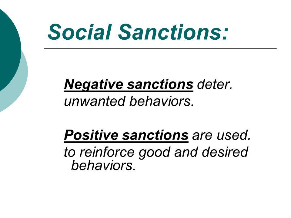 Social Sanctions: Negative sanctions deter. unwanted behaviors.
