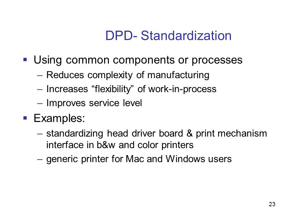 DPD- Standardization Using common components or processes Examples: