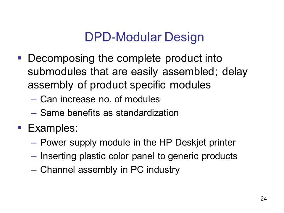DPD-Modular Design Decomposing the complete product into submodules that are easily assembled; delay assembly of product specific modules.