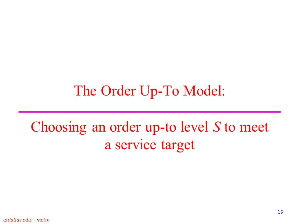 The Order Up-To Model: Choosing an order up-to level S to meet a service target