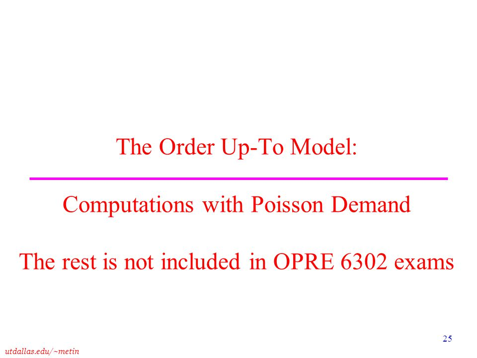 The Order Up-To Model: Computations with Poisson Demand The rest is not included in OPRE 6302 exams