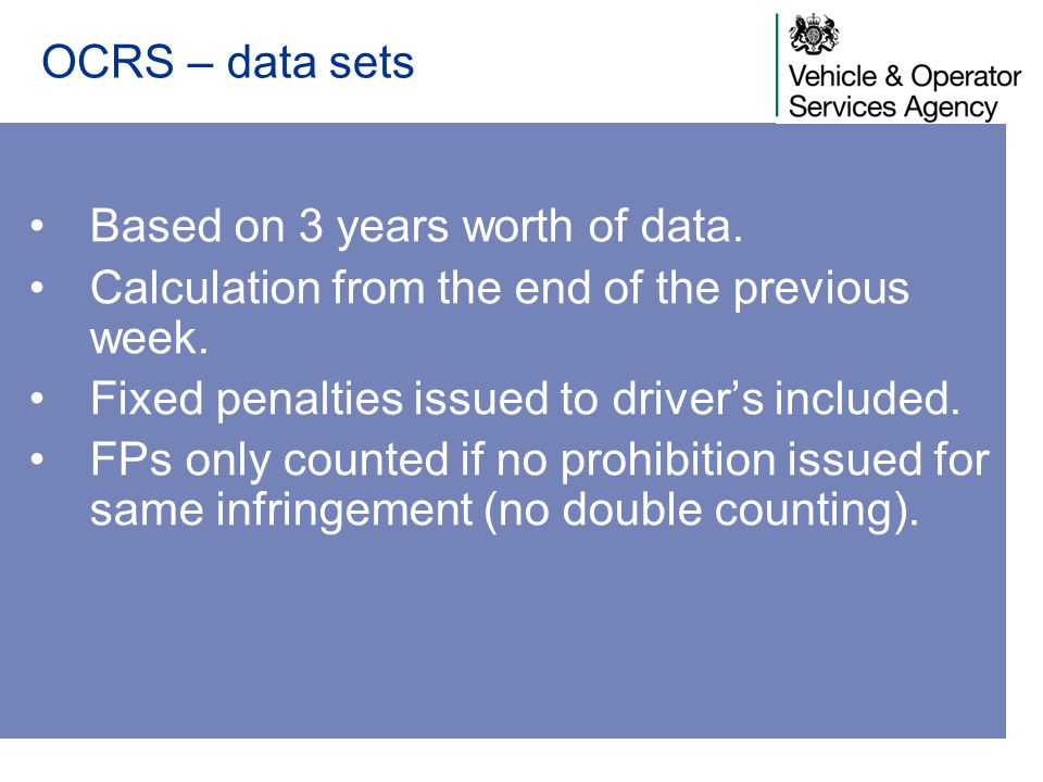 OCRS – data sets Based on 3 years worth of data. Calculation from the end of the previous week. Fixed penalties issued to driver's included.