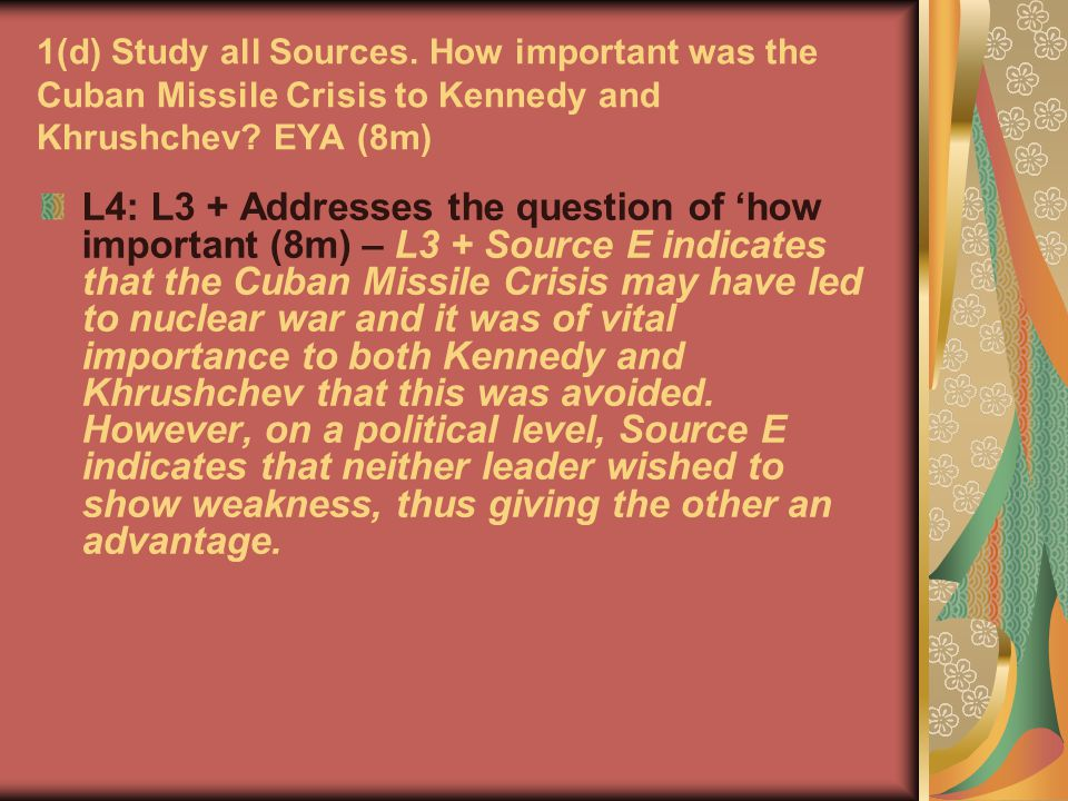 1(d) Study all Sources. How important was the Cuban Missile Crisis to Kennedy and Khrushchev EYA (8m)