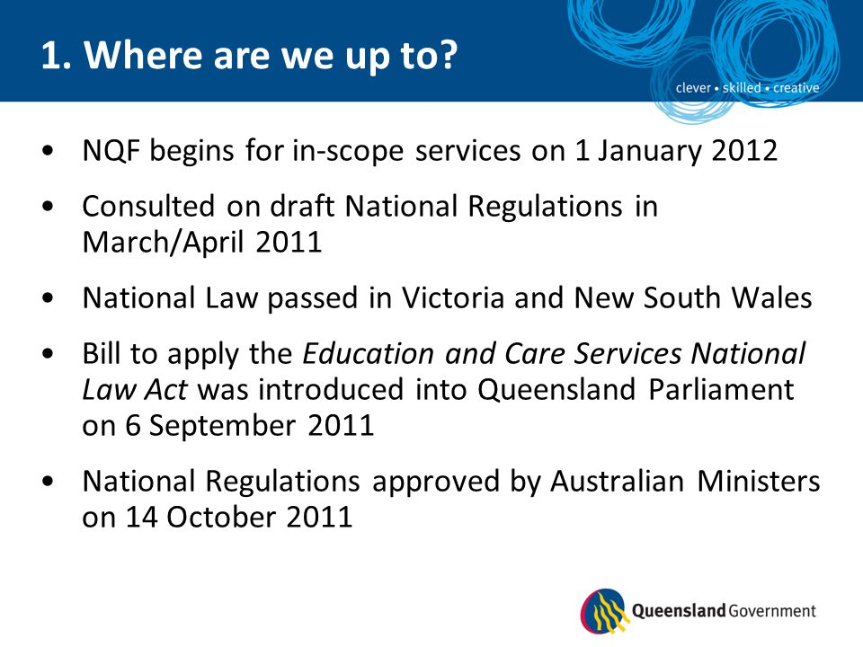1. Where are we up to NQF begins for in-scope services on 1 January 2012. Consulted on draft National Regulations in March/April 2011.