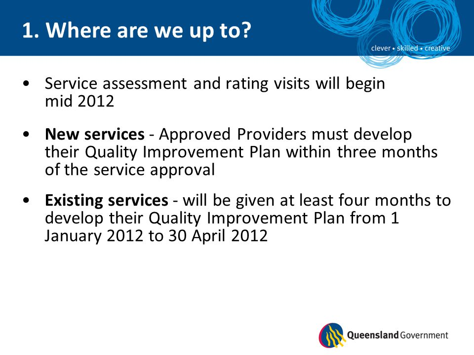 1. Where are we up to Service assessment and rating visits will begin mid 2012.