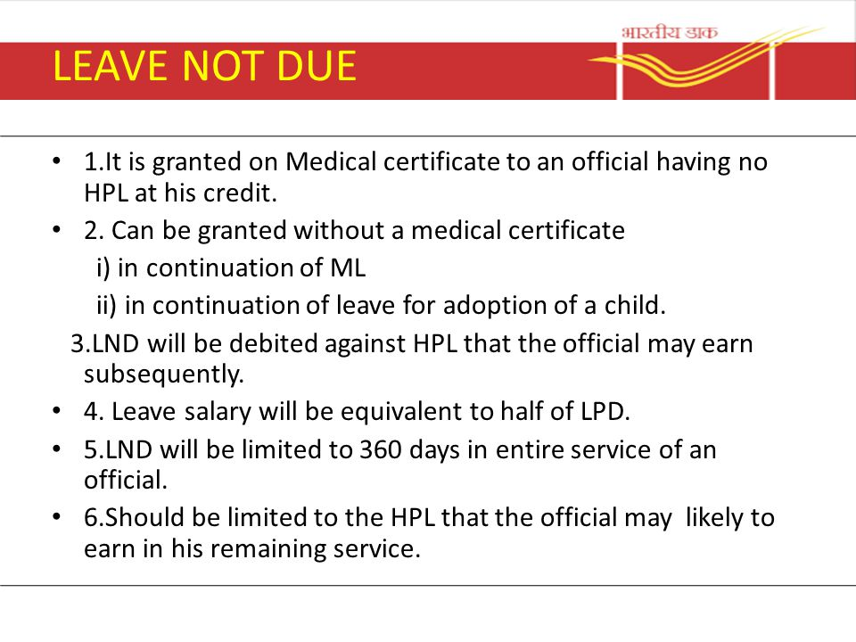 LEAVE NOT DUE 1.It is granted on Medical certificate to an official having no HPL at his credit. 2. Can be granted without a medical certificate.