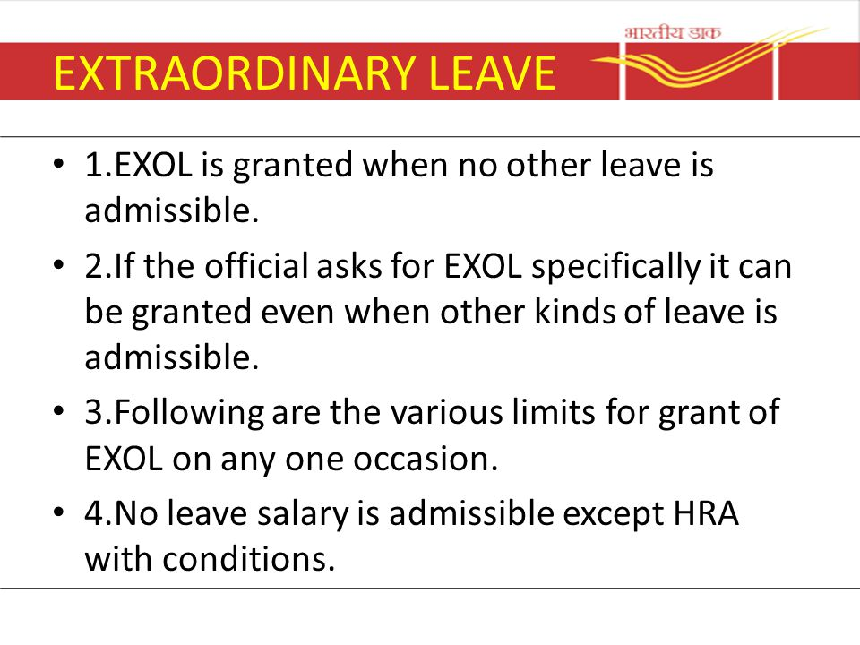 EXTRAORDINARY LEAVE 1.EXOL is granted when no other leave is admissible.