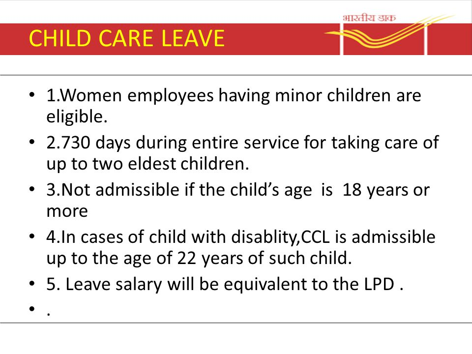 CHILD CARE LEAVE 1.Women employees having minor children are eligible.
