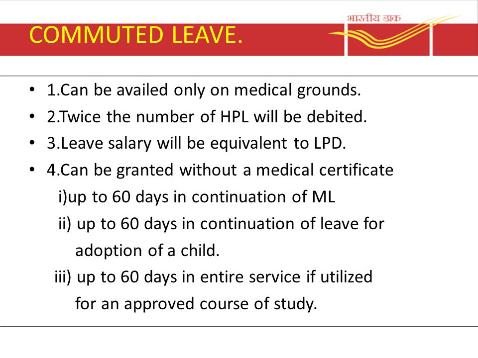 COMMUTED LEAVE. 1.Can be availed only on medical grounds.