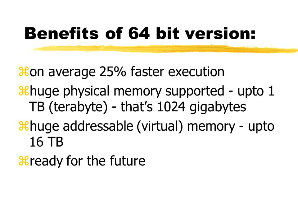 Benefits of 64 bit version: