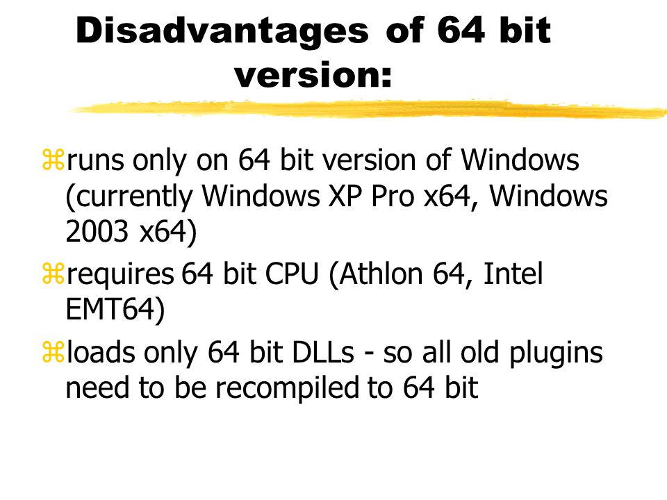 Disadvantages of 64 bit version: