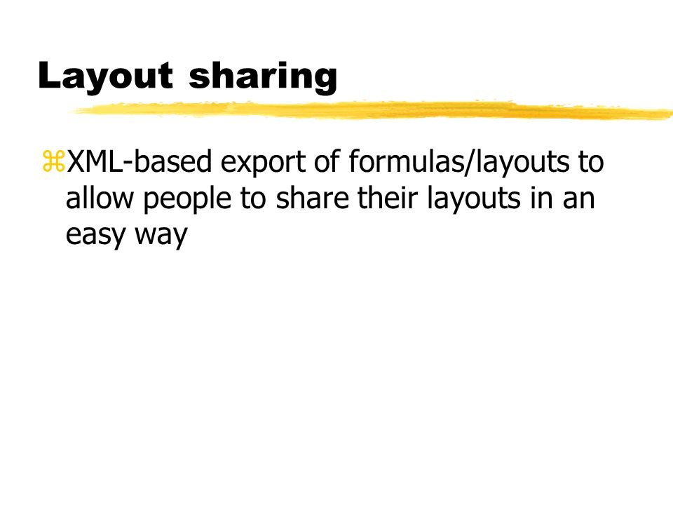 Layout sharing XML-based export of formulas/layouts to allow people to share their layouts in an easy way.