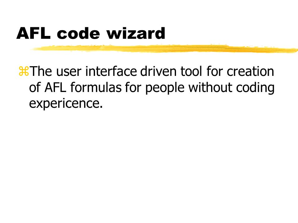 AFL code wizard The user interface driven tool for creation of AFL formulas for people without coding expericence.