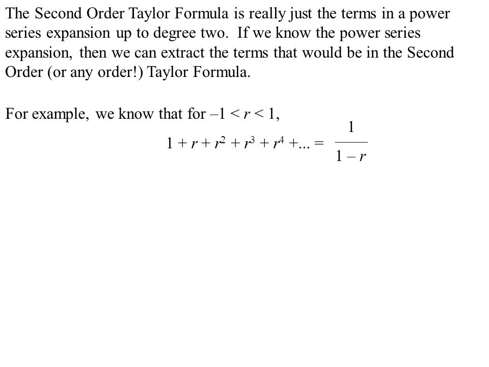 The Second Order Taylor Formula is really just the terms in a power series expansion up to degree two. If we know the power series expansion, then we can extract the terms that would be in the Second Order (or any order!) Taylor Formula.