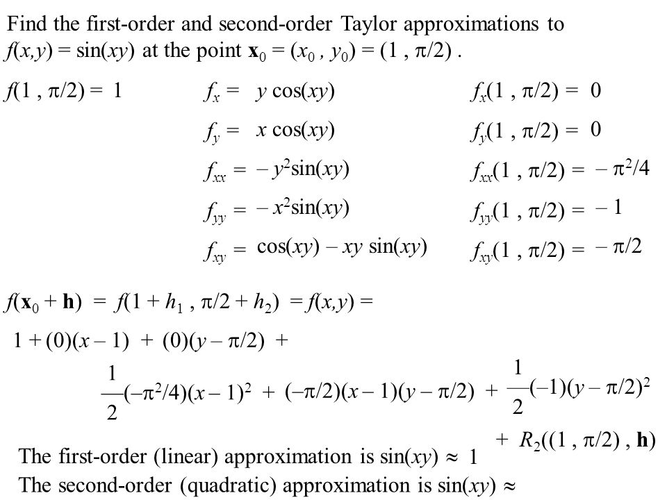 Find the first-order and second-order Taylor approximations to f(x,y) = sin(xy) at the point x0 = (x0 , y0) = (1 , /2) .