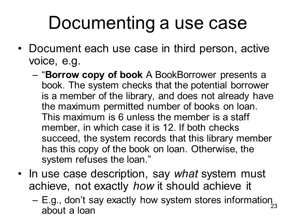 Documenting a use case Document each use case in third person, active voice, e.g.