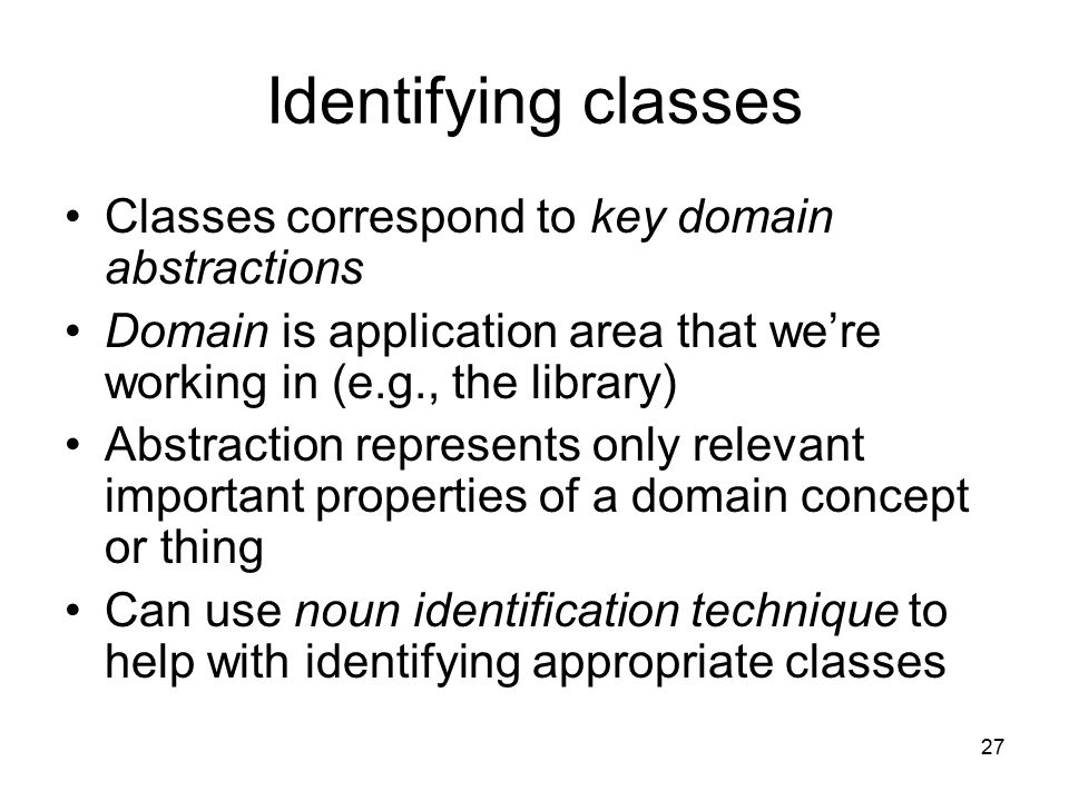 Identifying classes Classes correspond to key domain abstractions