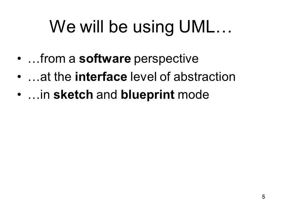 We will be using UML… …from a software perspective