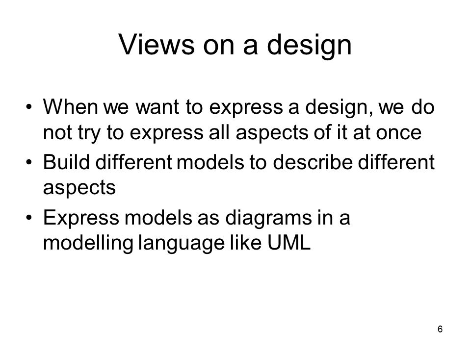 Views on a design When we want to express a design, we do not try to express all aspects of it at once.