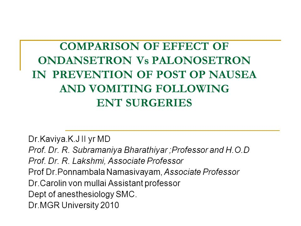 COMPARISON OF EFFECT OF ONDANSETRON Vs PALONOSETRON IN PREVENTION OF POST OP NAUSEA AND VOMITING FOLLOWING ENT SURGERIES