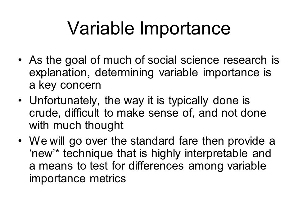 Variable Importance As the goal of much of social science research is explanation, determining variable importance is a key concern.