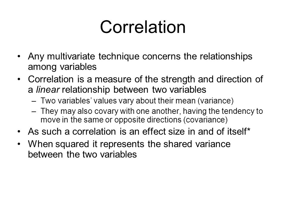 Correlation Any multivariate technique concerns the relationships among variables.