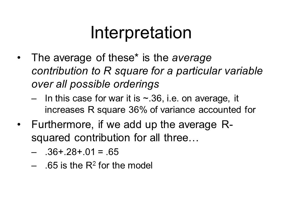 Interpretation The average of these* is the average contribution to R square for a particular variable over all possible orderings.
