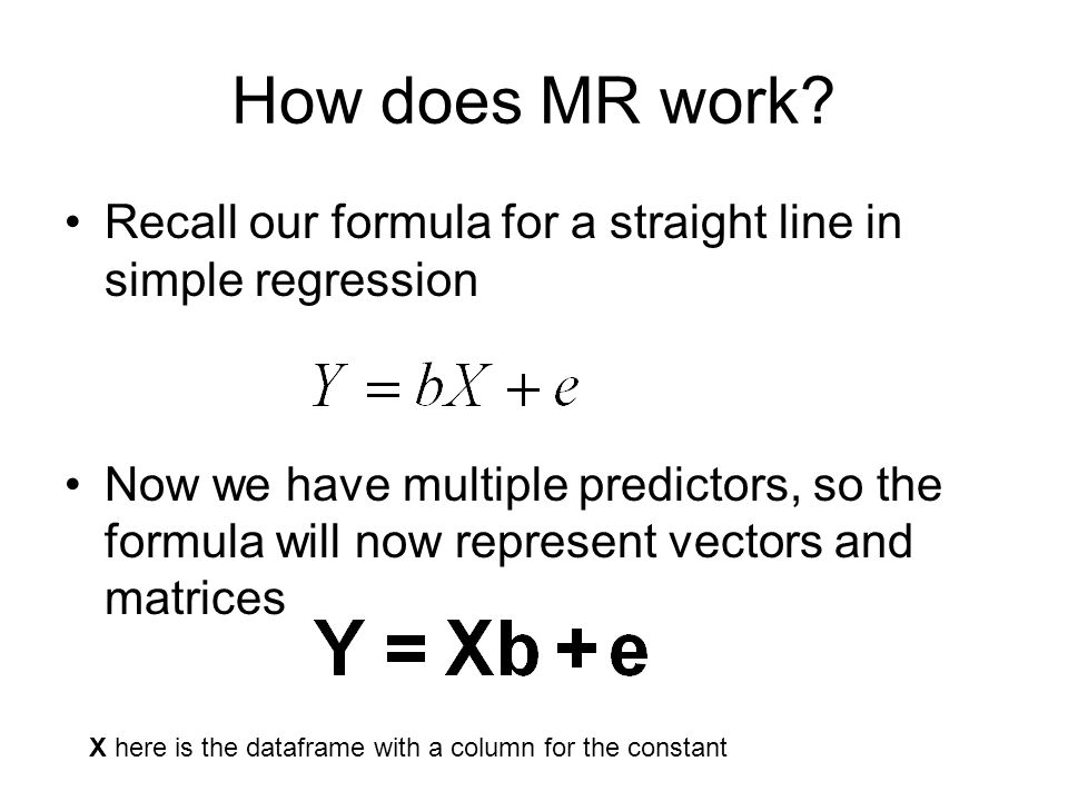 How does MR work Recall our formula for a straight line in simple regression.