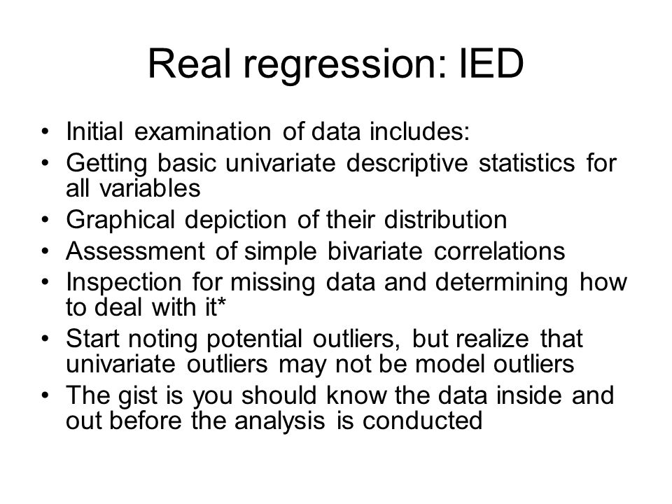 Real regression: IED Initial examination of data includes: