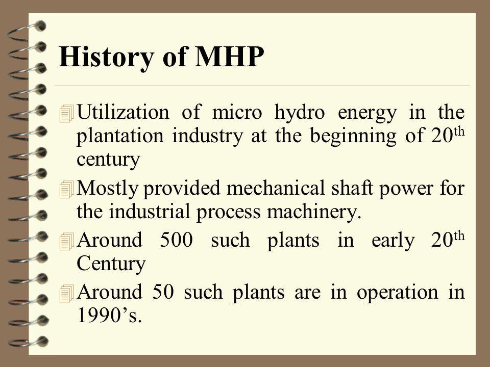 History of MHP Utilization of micro hydro energy in the plantation industry at the beginning of 20th century.