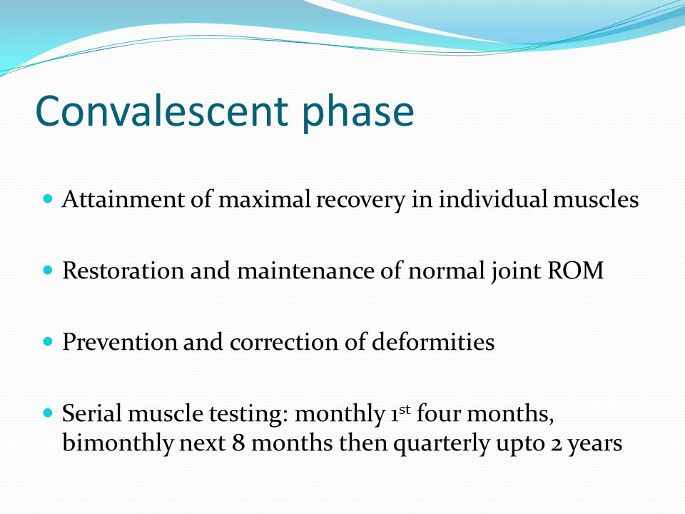 Convalescent phase Attainment of maximal recovery in individual muscles. Restoration and maintenance of normal joint ROM.