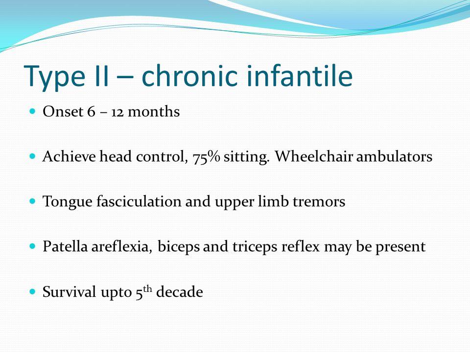 Type II – chronic infantile