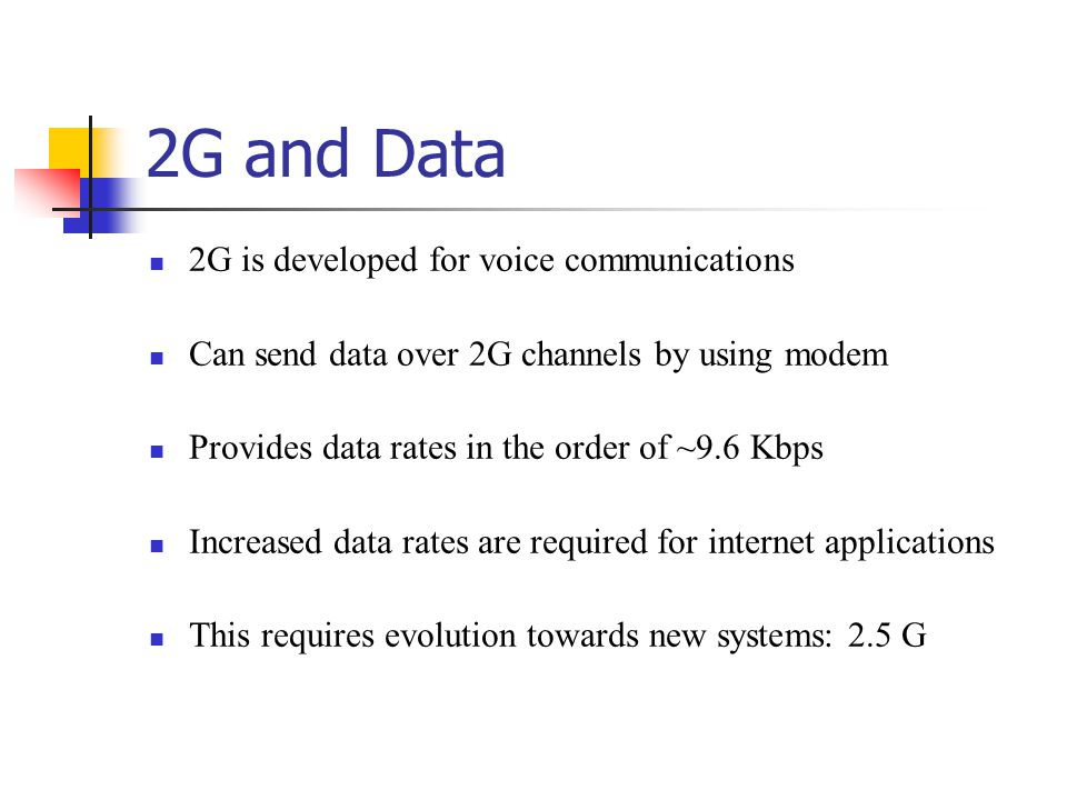 2G and Data 2G is developed for voice communications