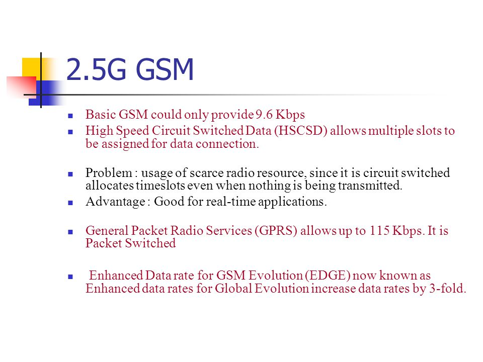 2.5G GSM Basic GSM could only provide 9.6 Kbps