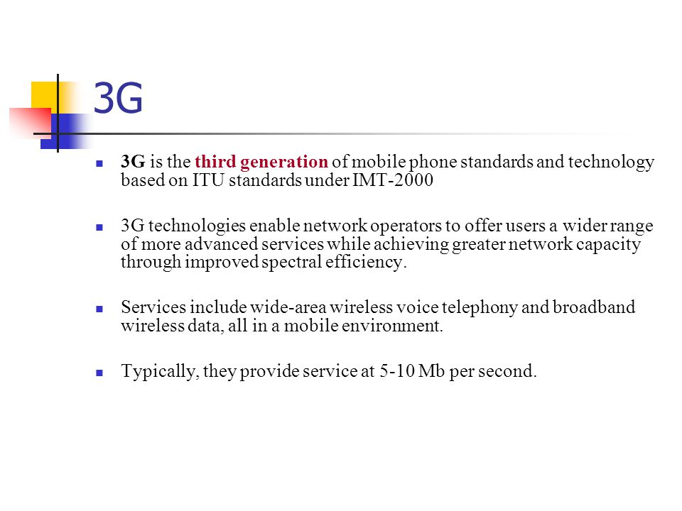 3G 3G is the third generation of mobile phone standards and technology based on ITU standards under IMT