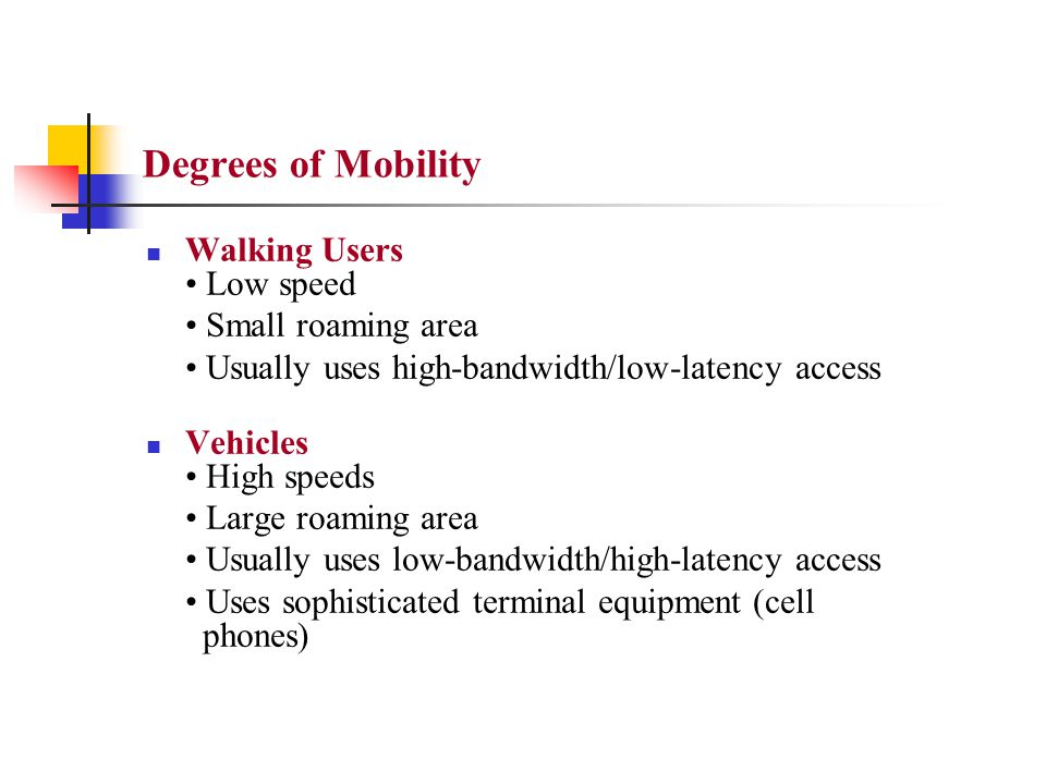 Degrees of Mobility Walking Users • Low speed • Small roaming area