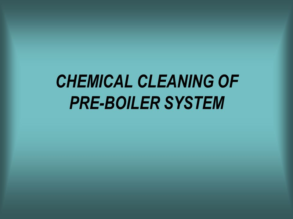 CHEMICAL CLEANING OF PRE-BOILER SYSTEM