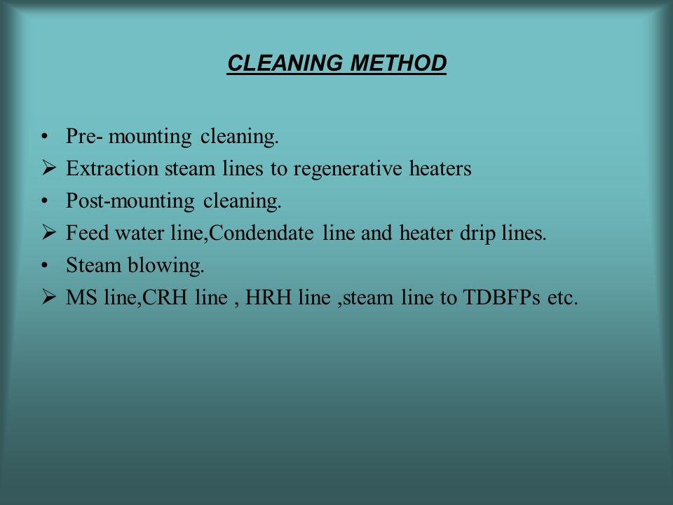 CLEANING METHOD Pre- mounting cleaning. Extraction steam lines to regenerative heaters. Post-mounting cleaning.