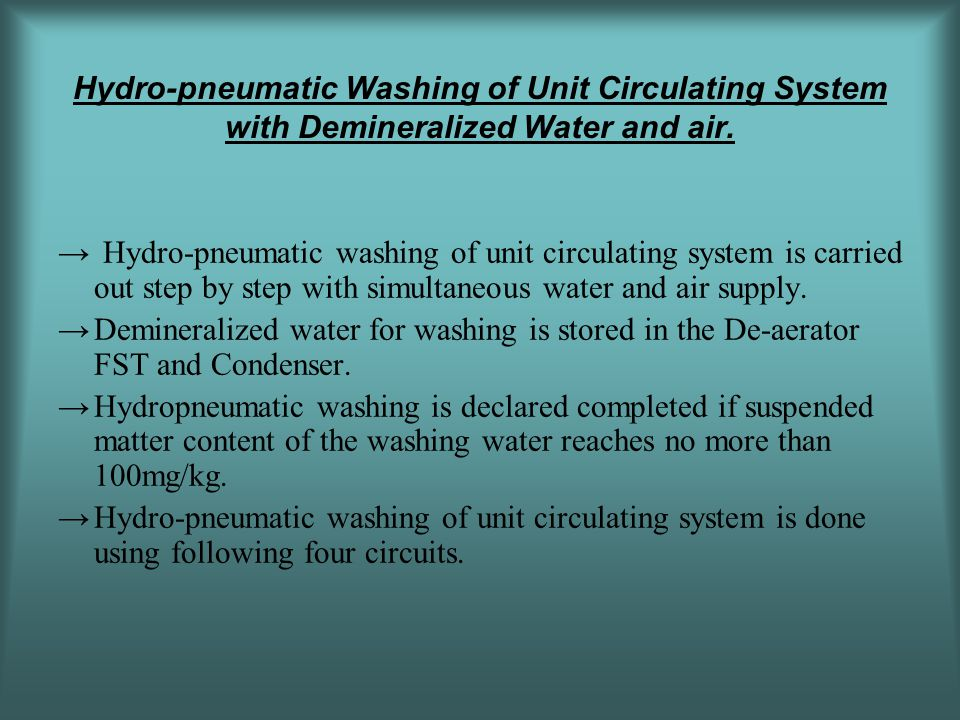 Hydro-pneumatic Washing of Unit Circulating System with Demineralized Water and air.