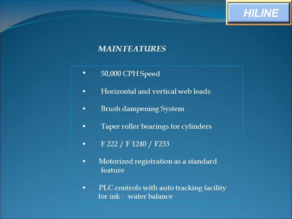 HILINE • 50,000 CPH Speed MAIN FEATURES