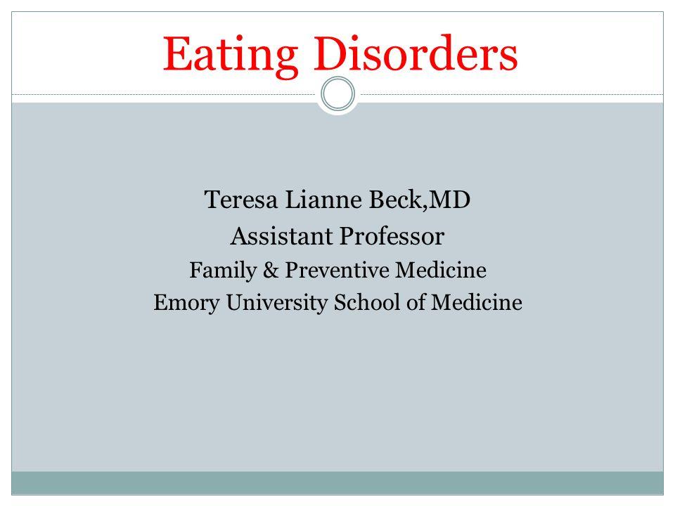 Eating Disorders Teresa Lianne Beck,MD Assistant Professor