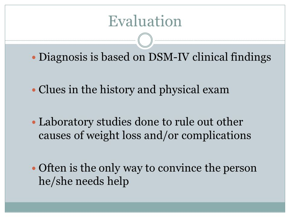 Evaluation Diagnosis is based on DSM-IV clinical findings