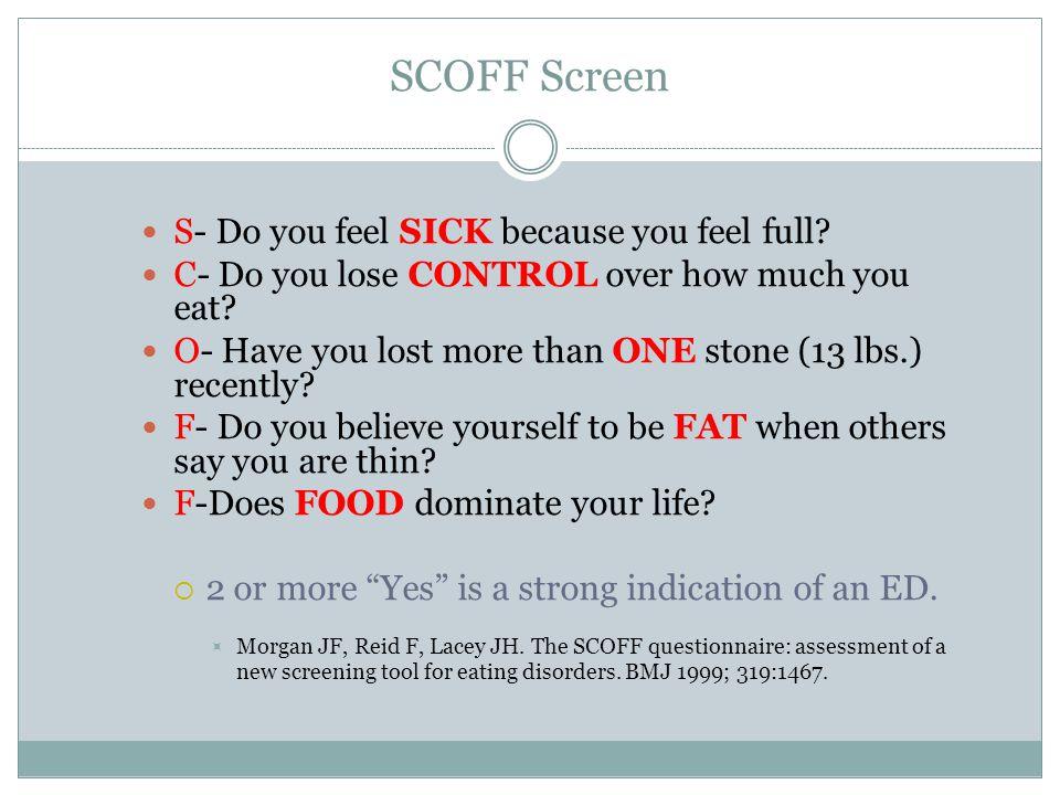 SCOFF Screen S- Do you feel SICK because you feel full