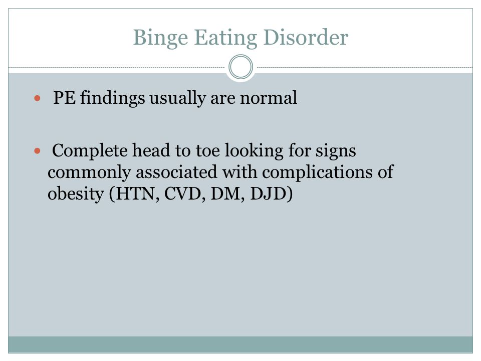 Binge Eating Disorder PE findings usually are normal